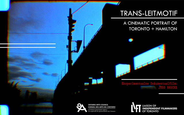 ///// 'TRANS-LEITMOTIF: A Cinematic Portrait of Toronto + Hamilton' [2017, 36mins.]