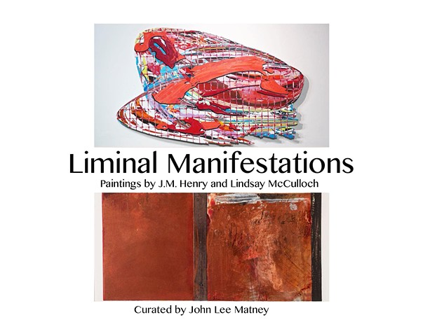 """LIMINAL MANIFESTATIONS: Paintings by J.M. Henry and Lindsay McCulloch"""