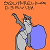 squirreling dervish