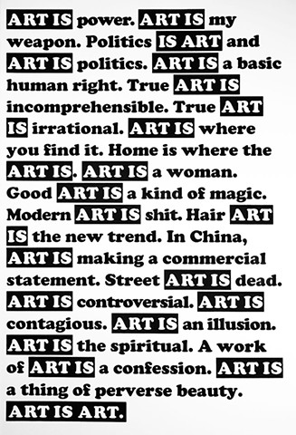 ART IS POWER. ART IS A WOMAN. ART IS AN ILLUSION. ART IS POLITICS. ART IS MY WEAPON.