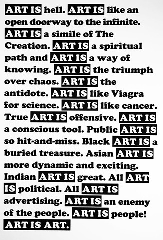 ART IS HELL. ART IS GREAT. ART IS LIKE VIAGRA. ALL ART IS POLITICAL. ART IS ART.
