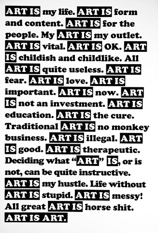 ART IS MY LIFE. ART IS ILLEGAL. ART IS STUPID. ART IS MESSY. ART IS OK.