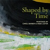 July 2010, Shaped by Time:  Paintings by Carol Barber & Ande Lister