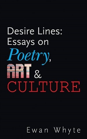 Desire Lines: Essays on Poetry, Art and Culture  By Ewan White  Guenica Editions, Montreal, Canada