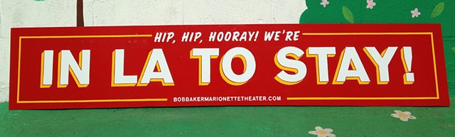 In LA to Stay  Hand Painted Sign (1shot on wood)  Design: Bob Baker Marionette Theatre, Los Angeles, CA