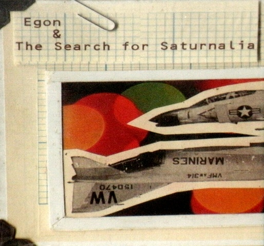 "The Search for Saturnalia/ Egon split 7"" Has Anyone Ever Told You Records Austin, Texas, USA"