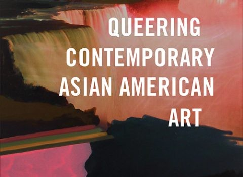QUEERING CONTEMPORARY ASIAN AMERICAN  ART
