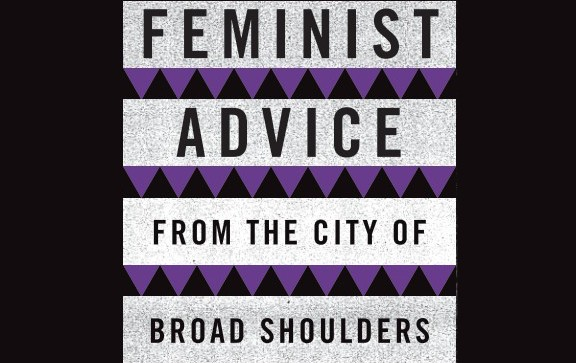 Feminist Advice from the City of Broad Shoulders