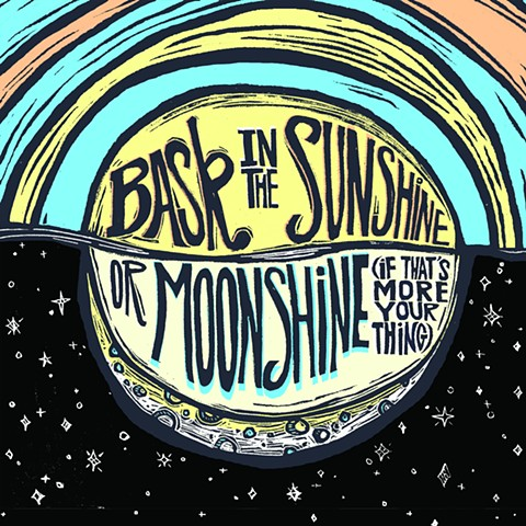 Bask in the Sunshine or Moonshine (if that's more your thing)