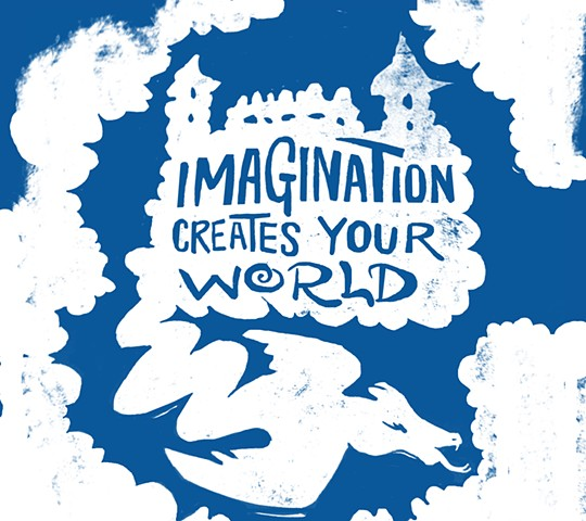 """Imagination creates your world"""
