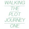 Walking the Plot- Journey 1