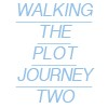 Walking the Plot Journey 2