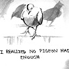 I realized no pigeon had enough