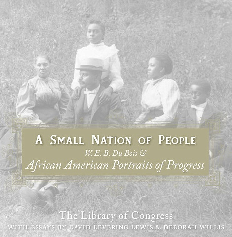 A Small Nation of People: W. E.B. DuBois & African American Portraits of Progress