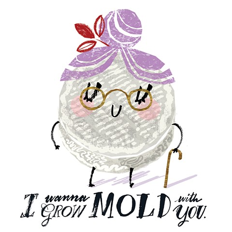 I Wanna Grow Mold With You.