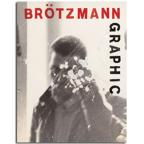 Peter Brötzmann Graphic: Design Work, 1959–2013 (Corbett vs. Dempsey, 2013)