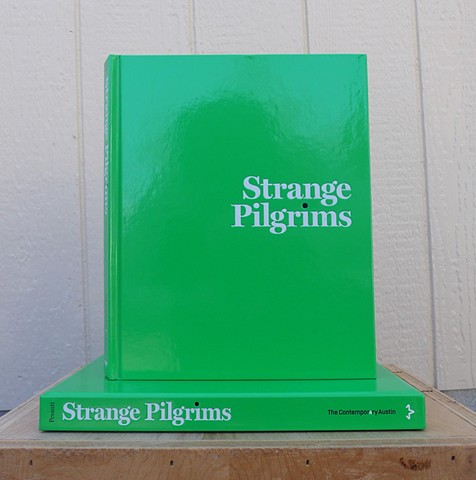 Strange Pilgrims (The Contemporary Austin / University of Texas Press, 2015)