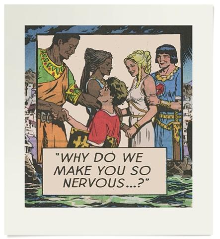 Why do we make you so nervous...?,