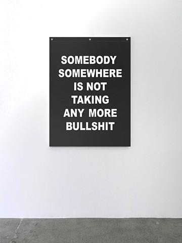 SOMEBODY SOMEWHERE IS NOT TAKING ANY MORE BULLSHIT,