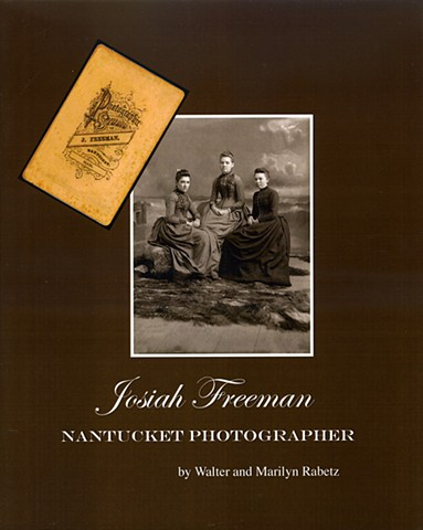 JOSIAH FREEMAN, NANTUCKET PHOTOGRAPHER  By Walter and Marilyn Rabetz