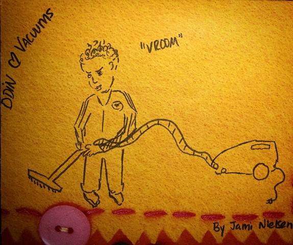 Pen on Paper. My nephew loves vacuums.