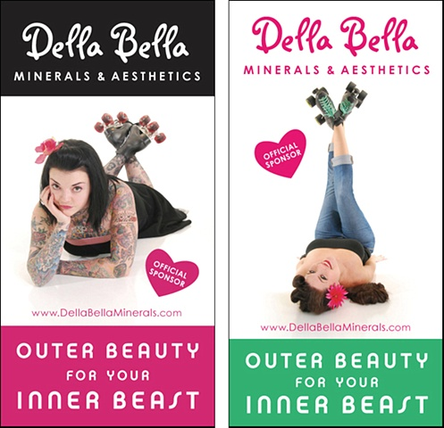 Design and Art Direction  2 Large Banners for Della Bella Minerals.com Sponsor of The Rose City Rollers