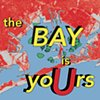 the bay is yoUrs