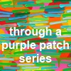 selection from through a purple patch series...