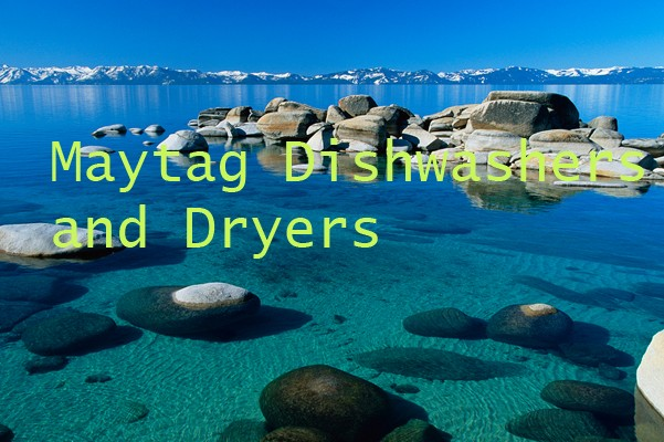 Maytag Dishwashers and Dryers (Lake Tahoe, CA)