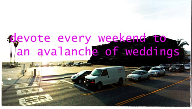 devote every weekend to an avalanche of weddings (Malibu, CA)