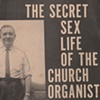 The Secret Sex Life of the Church Organist