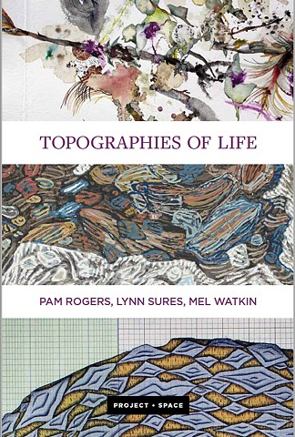 Topographies of Life: Pam Rogers, Lynn Sures, Mel Watkin