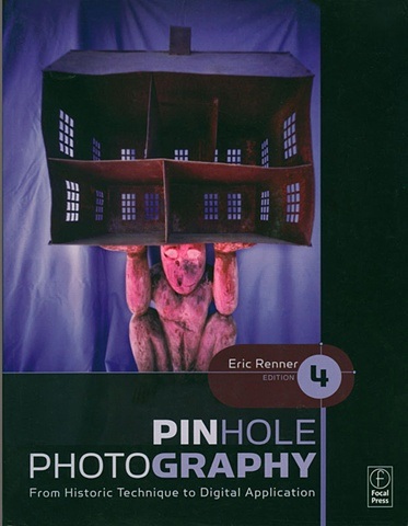 """Pinhole Photography: From Historic Technique to Digital Application""  Fourth Edition Eric Renner, Focal Press, 2008 11""x8.5"""