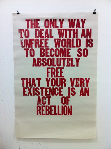 the only way to deal with an unfree world is to became so absolutely free that your very existence is an act of rebellion