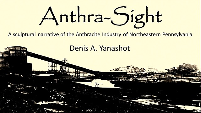 Anthra-Sight: A Sculptural Narrative of the Anthracite Industry of Northeastern Pennsylvania