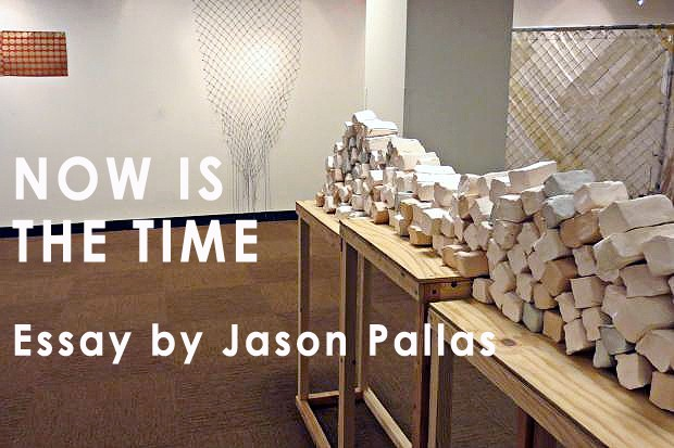 Now Is the Time, Essay by Jason Pallas, 2013