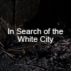 In Search of the White City