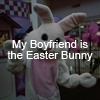 My Boyfriend is the Easter Bunny