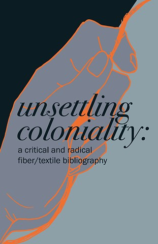 unsettling coloniality: a critical and radical fiber/textile bibliography