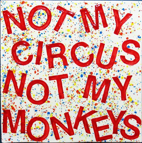 SOLD - Not My Circus, Not My Monkeys