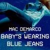 Mac Demarco - Baby's Wearing Blue Jeans