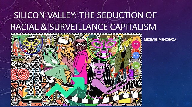 Silicon Valley : The Seduction of Racial and Surveillance Capitalism