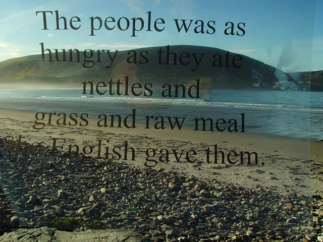 The people was as hungry as they ate nettles and grass and raw meal the English gave them.