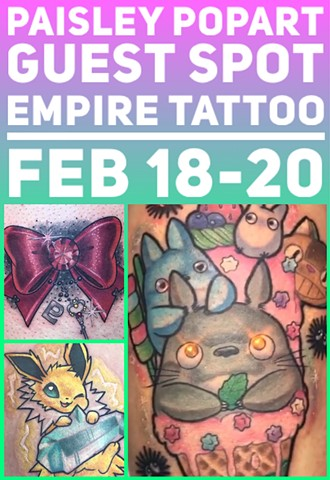 Paisley Popart Guesting at Empire Tattoo Feb 18-20