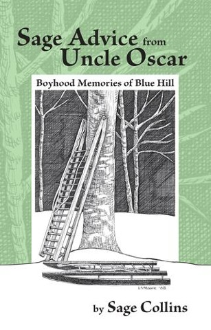 Sage Advice from Uncle Oscar:  Boyhood Memories of Blue Hill by Sage Collins Penobscot Books Stonington, Maine