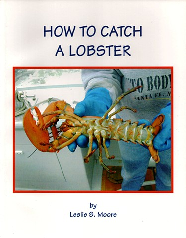 How to Catch a Lobster Photographed, written, designed, and published by Leslie Moore