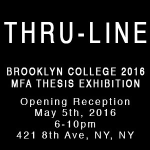 THRU LINE - Brooklyn College 2016 MFA Thesis Exhibition