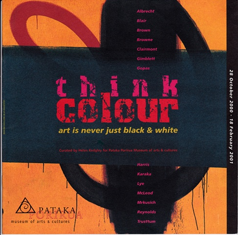 'Think Colour' -  art is never just black & white.  Pataka Museum of Arts & Cultures - Porirua - New Zealand - 28/10/2000 to 18/02/2001