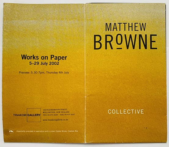 Matthew Browne - 'Collective' - Works on Paper  Tinakori Gallery (Now Page Blackie), Wellington, NZ 5-29/07/2002