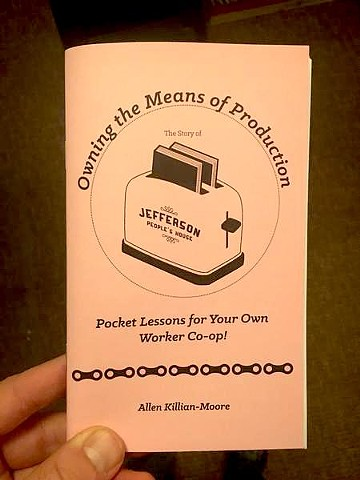 OWNING THE MEANS OF PRODUCTION - POCKET LESSONS FOR YOUR OWN WORKER CO-OP! THE STORY OF JEFFERSON PEOPLE'S HOUSE